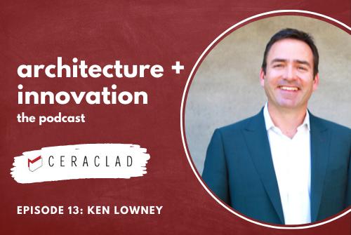 Architecture + Innovation Podcast – Episode 13: Ken Lowney-July 13, 2021-Lowney Architecture